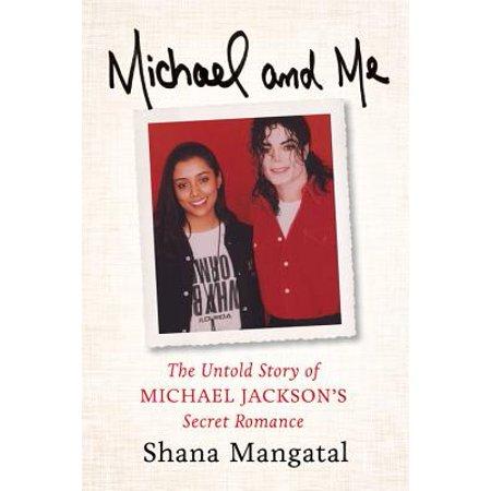 Michael and Me : The Untold Story of Michael Jackson's Secret