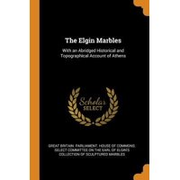 The Elgin Marbles: With an Abridged Historical and Topographical Account of Athens Paperback