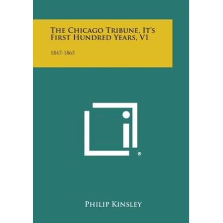 The Chicago Tribune  Its First Hundred Years  V1  1847 1865