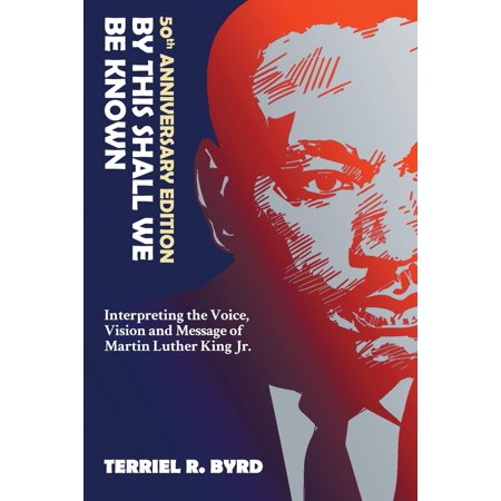 By This Shall We Be Known : Interpreting the Voice, Vision and Message of Martin Luther King (Martin Luther King Jr We Shall Overcome)