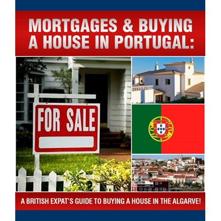 A British Expats Guide To Buying A House In Portugal - (Guide To Buying And Selling A House)