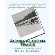 Along Alaskan Trails : Adventures in Sled Dog History