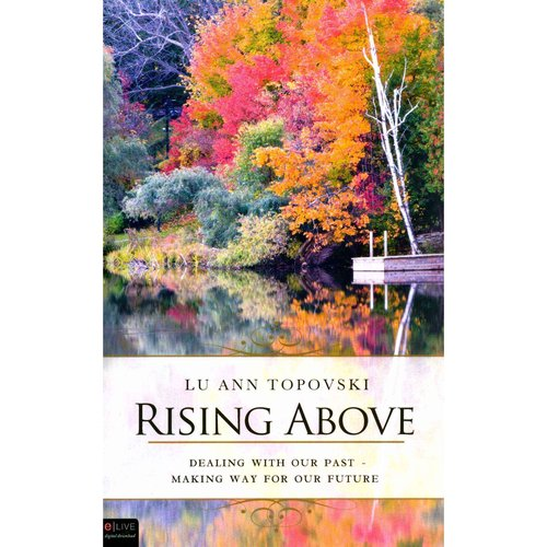 Rising Above: Dealing With Our Past - Making Way for Our Future: Includes eLive Audio Download