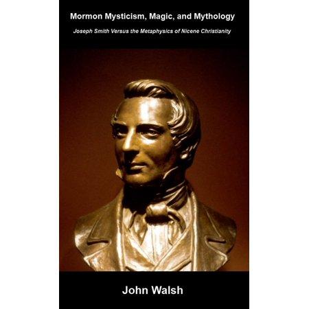 Mormon Mysticism, Mythology, and Magic: Joseph Smith versus the Metaphysics of Nicene Christianity - eBook