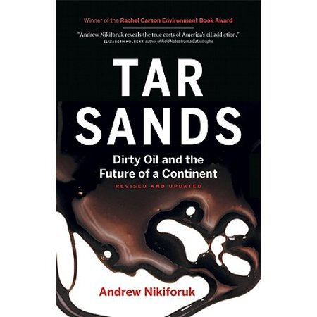 Tar Sands : Dirty Oil and the Future of a - Oil Rich Sand