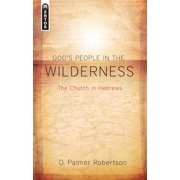 God's People in the Wilderness : The Church in Hebrews
