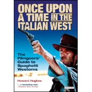 Once Upon a Time in the Italian West : The Filmgoers' Guide to Spaghetti Westerns