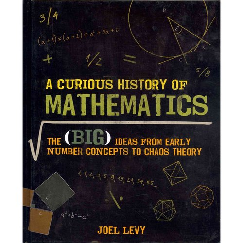 A Curious History of Mathematics: The (Big) Ideas from Early Number Concepts to Chaos Theory