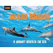 Ocean Friends : A Journey Beneath the Sea