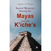 Sacred Mysteries Among the Mayas and the Kiches (Illustrated) - eBook