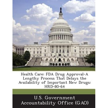 Health Care : FDA Drug Approval-A Lengthy Process That Delays the  Availability of Important New Drugs: Hrd-80-64