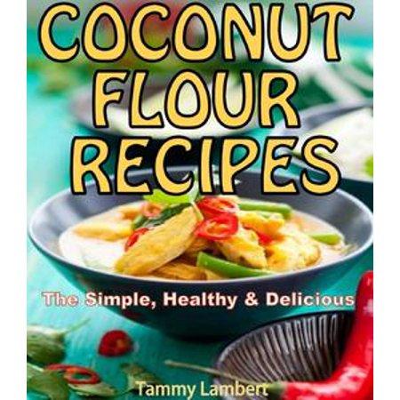 Scrumptious Coconut Flour Recipes Quick, Easy and Delicious Recipes! - eBook for $<!---->