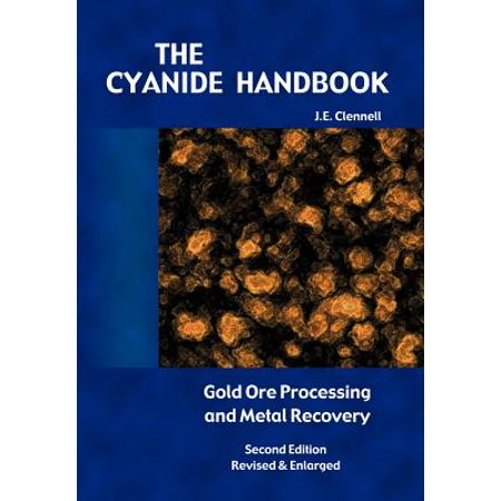 The Cyanide Handbook : Gold Ore Processing & Metal Recovery