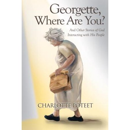 Georgette, Where Are You? : And Other Stories of God Interacting with His