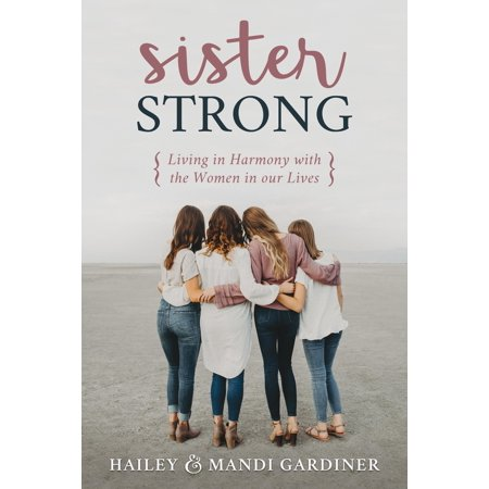 Sister Strong : Living in Harmony with the Women in Our
