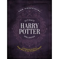 The Unofficial Ultimate Harry Potter Spellbook : A complete reference guide to every spell in the wizarding world