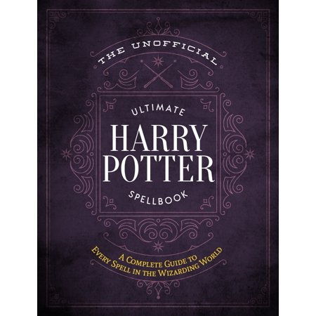 The Unofficial Ultimate Harry Potter Spellbook : A complete reference guide to every spell in the wizarding (Wizarding World Of Harry Potter Hollywood Opening)