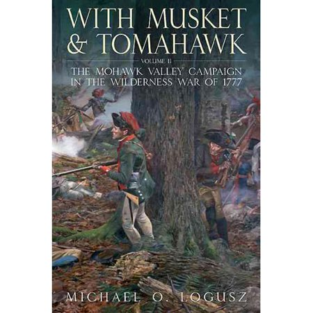 With Musket and Tomahawk: The Mohawk Valley Campaign in the Wilderness War...