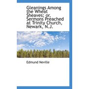 Gleanings Among the Wheat Sheaves; Or, Sermons Preached at Trinity Church, Newark, N.J.