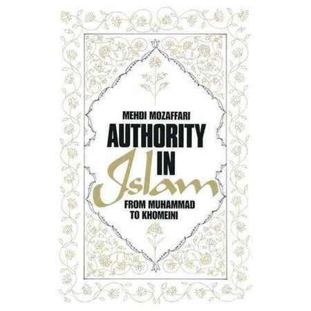 Authority In Islam  From Muhammad To Khomeini
