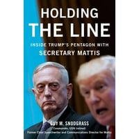 Holding the Line : Inside Trump's Pentagon with Secretary Mattis
