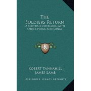 The Soldiers Return : A Scottish Interlude, with Other Poems and Songs