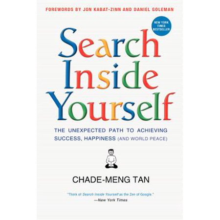 Search Inside Yourself : The Unexpected Path to Achieving Success, Happiness (and World