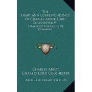 The Diary and Correspondence of Charles Abbot, Lord Colchester V1: Speaker of the House of Commons