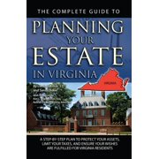 The Complete Guide to Planning Your Estate in Virginia: A Step-by-Step Plan to Protect Your Assets, Limit Your Taxes, and Ensure Your Wishes are Fulfilled for Virginia Residents - eBook