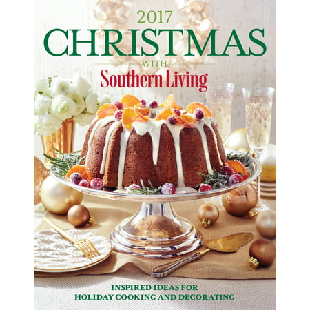 Christmas with Southern Living 2017 : Inspired Ideas for Holiday Cooking and - Halloween Easy Cooking Ideas