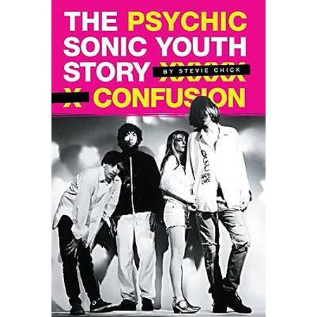 Psychic Confusion : The Sonic Youth Story. by Stevie