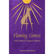 Flaming Lioness : Ancient Hymns for Egyptian Goddesses (Paperback)