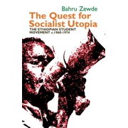 The Quest for Socialist Utopia : The Ethiopian Student Movement, C. 1960-1974