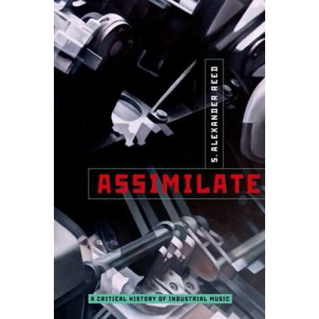 Assimilate: A Critical History of Industrial Music