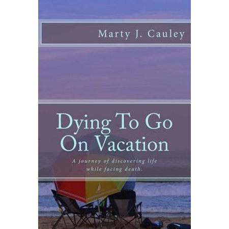 Dying To Go On Vacation  My First Twenty Eight Days Dying