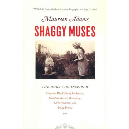 Shaggy Muses: The Dogs Who Inspired Virginia Woolf, Emily Dickenson, Elizabeth Barrett Browining, Edith... by