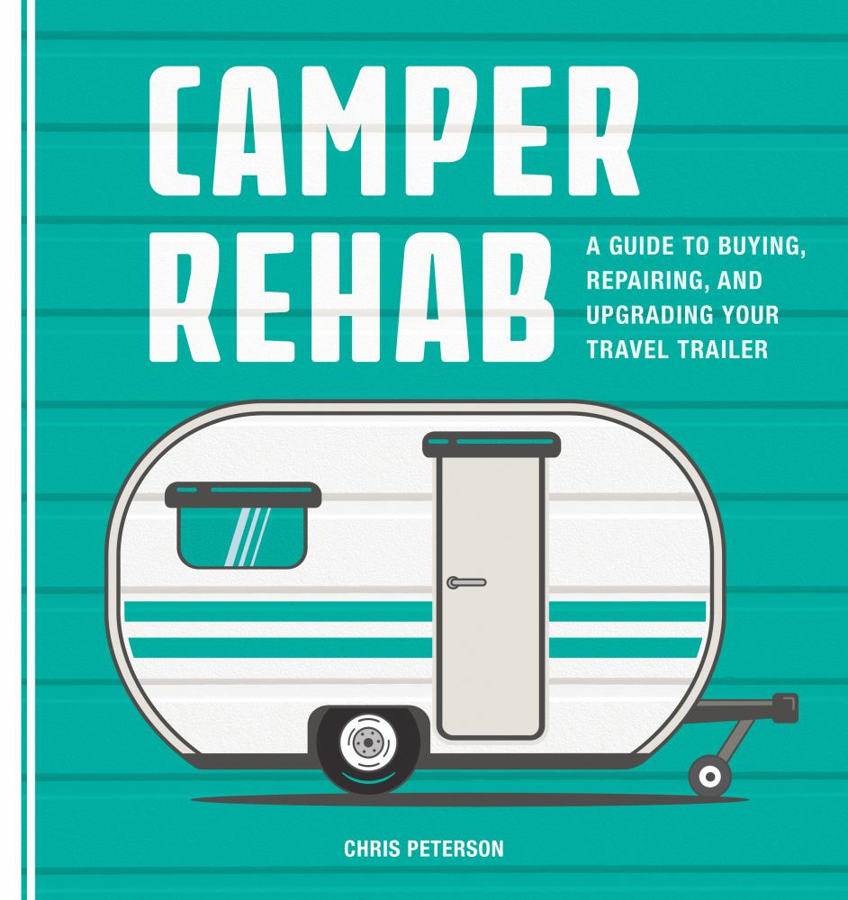 Camper Rehab : A Guide to Buying, Repairing, and Upgrading Your Travel Trailer