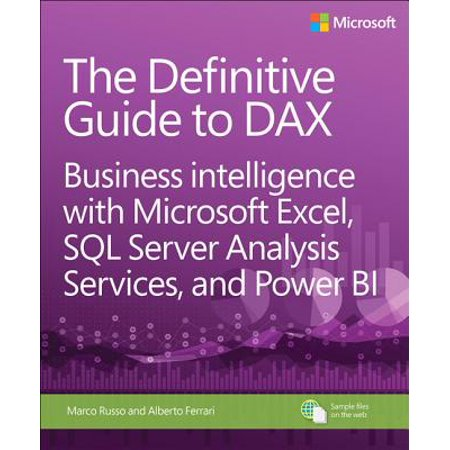 The Definitive Guide to Dax : Business Intelligence with Microsoft Excel, SQL Server Analysis Services, and Power (Microsoft Sql Server 2012 Step By Step)
