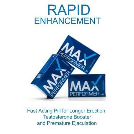 Rapid Enhancement: Fast Acting Pill for Longer Erection, Testosterone Booster and Premature Ejaculation