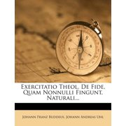 Exercitatio Theol. de Fide, Quam Nonnulli Fingunt, Naturali...