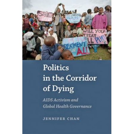 Politics In The Corridor Of Dying  Aids Activism And Global Health Governance