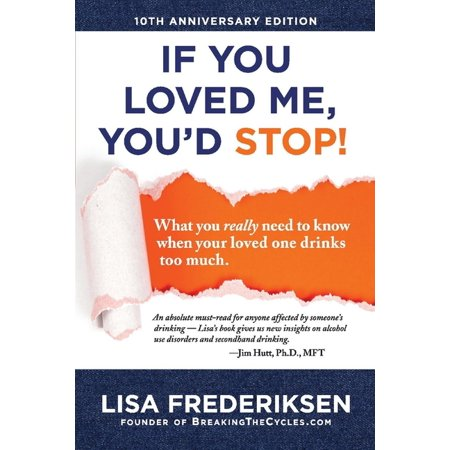 10th Anniversary Edition If You Loved Me, You'd Stop!, Volume 1 : What You Really Need to Know When Your Loved One Drinks Too Much (Paperback)