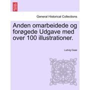Anden Omarbeidede Og for Gede Udgave Med Over 100 Illustrationer.