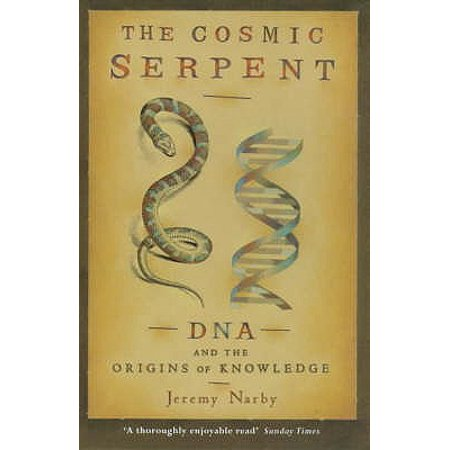 The Cosmic Serpent: DNA and the Origins of Knowledge (Origin Of The Phoenix)