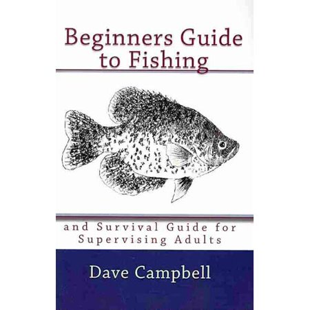 Beginners Guide to Fishing: And Survival Guide for Supervising Adults