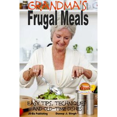 Grandma's Frugal Meals: Easy tips, techniques and old-time dishes for healthy eating - eBook
