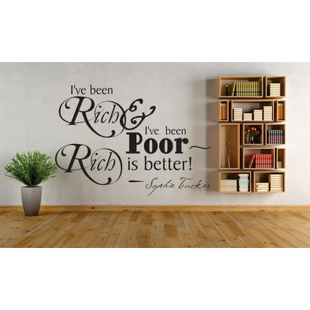 Decal Wall Sticker   Ive Been Rich   Ive Been Poor Rich Is Better    Sophie Tucker Motivational Life Quote 16X24 Inches