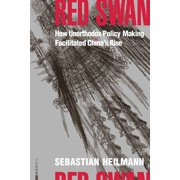Red Swan: How Unorthodox Policy-Making Facilitated China's Rise (Hardcover)