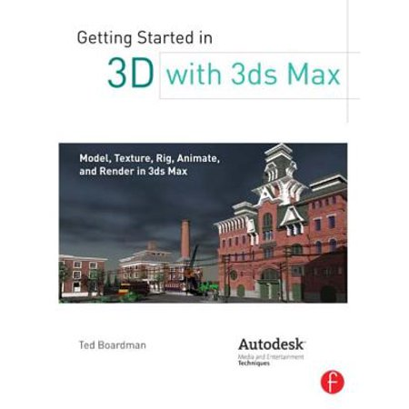 Getting Started in 3D with 3ds Max : Model, Texture, Rig, Animate, and Render in 3ds (Best 3ds Max Models)