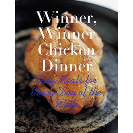 Winner, Winner Chicken Dinner - Easy Meals for Every Day of the Week - eBook